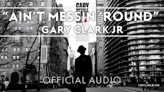 Gary Clark Jr - Ain't Messin 'Round