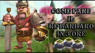 Clash of Clans: Come fare il RE BARBARO in 3 ore