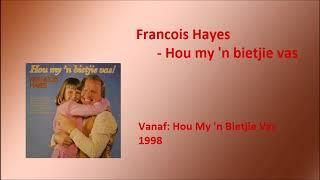 Francois Hayes - Hou my 'n bietjie vas