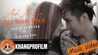 getlinkyoutube.com-Anh Nợ Em Một Hạnh Phúc - Lâm Chấn Khang ft. Kim Jun See [Official MV]