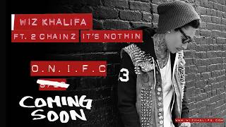 Wiz Khalifa - It's Nothin' (ft. 2 Chainz)