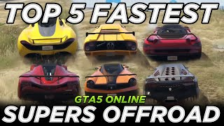 Top 5 Fastest Supers Offroad (GTA5 Online Gameplay)