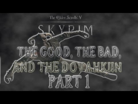 Skyrim: The Good the Bad and the Dovahkiin [Part 1]
