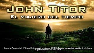 getlinkyoutube.com-John Titor: El viajero del tiempo que estuvo en internet (ESPECIAL DE 100.000)