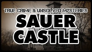 [True Crime & Unsolved Mysteries] Sauer Castle