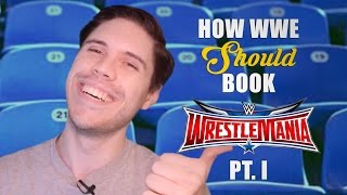 getlinkyoutube.com-How WWE Should Book WrestleMania 32 - Part 1