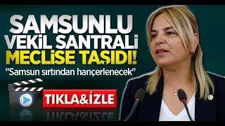 """Samsunlu vekil santrali meclise taşıdı! """"Samsun sırtından hançerlenecek"""""""