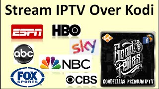 Kodi – Setup Goodfellas, IPTV (Live TV) for streaming everything (ESPN, HBO, Sports and more….)