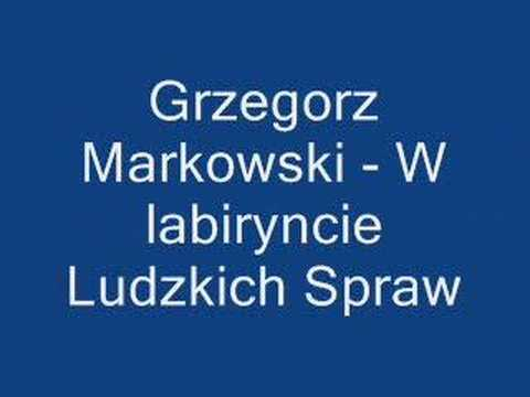 """Grzegorz Markowski - """"W labiryncie Ludzkich Spraw"""""""