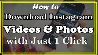 Download Instagram Videos And Photos With Just 1 Click | 2018