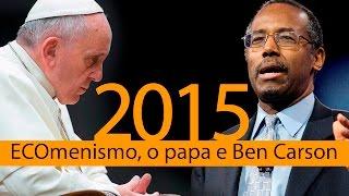 getlinkyoutube.com-2015: ECOmenismo, o papa e Ben Carson