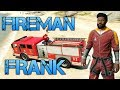 Grand Theft Auto V | FIREMAN FRANK | Worlds Best Firefighter