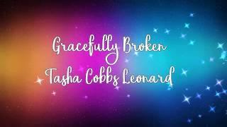 Gracefully Broken by Tasha Cobbs Leonard w/lyrics width=