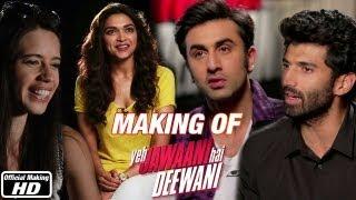 Making of the Film - Yeh Jawaani Hai Deewani   Ranbir Kapoor, Deepika Padukone