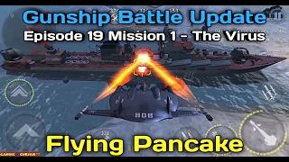 Gunship Battle Flying Pancake - Episode 19 Mission 1 - The Virus