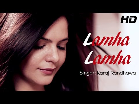 Lamha Lamha - Karaj Randhawa Ft. Happy Sandhu | New Punjabi Songs 2014 | Official HD Video