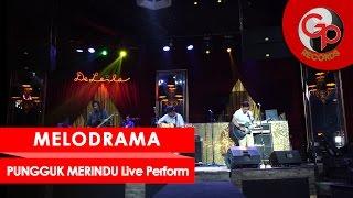 MELODRAMA - Perform Media Gathering GP Records - Pungguk Merindu