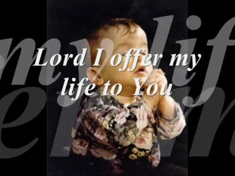 LORD I OFFER MY LIFE TO YOU -FTLGBfv4xaM