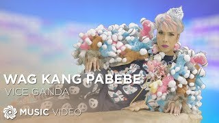 getlinkyoutube.com-Vice Ganda - Wag Kang Pabebe (Official Music Video)