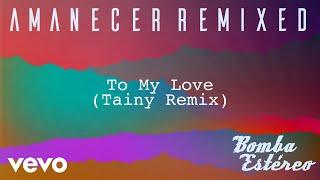 Bomba Estéreo - To My Love (Tainy Remix)[Audio] width=