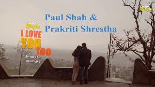 Kamal K Chhetri - I love You too ft. Paul Shah & Prakriti Shrestha