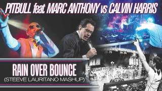 getlinkyoutube.com-Pitbull feat. Marc Anthony vs Calvin Harris - Rain Over Bounce (Steeve Lauritano Mashup)