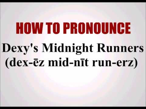 How To Pronounce Dexy's Midnight Runners