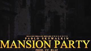 getlinkyoutube.com-Pablo Skywalkin-Mansion Party