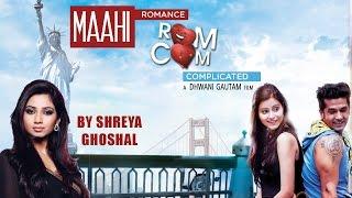 getlinkyoutube.com-Maahi Full Video Song Shreya Ghoshal | Romance Complicated (2016) | Red Ribbon