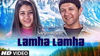 Lamha Lamha Video Song | Sargoshiyan | Amit Mishra | Aslam Surty | Inderneil Sengupta
