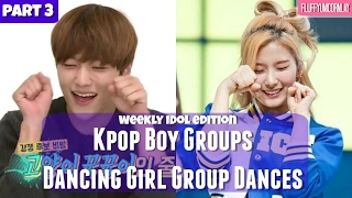 PART 3    Kpop Boy Groups Dancing Girl Group Dances    WEEKLY IDOL EDITION