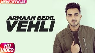Vehli (Full Song) | Armaan Bedil | Bachan Bedil | Rox A | Garry Nawaab | Latest Punjabi Song 2017