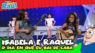 """getlinkyoutube.com-Isabela e Raquel - """"O Dia em que Eu Saí de Casa"""""""