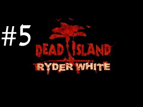 Dead Island - Ryder White DLC Walkthrough with Commentary Part 5 - Evac