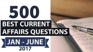 500 Best Current Affairs of last 6 months - Part 2 - January to June 2017