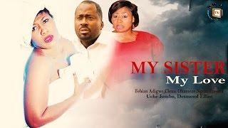 My Sister My Love    - Nigerian Nollywood  Movie