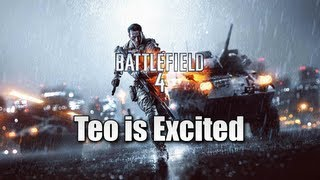 Teo is Excited - Battlefield 4 Gameplay (My thoughts + yours?)