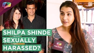 Shilpa Shinde Opens Up About Her Sexual Harassment