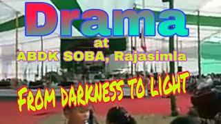 From Darkness to Light(Drama) | At ABDK SOBA | 150 Jublee, Rajasimla.