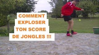COMMENT EXPLOSER TON SCORE DE JONGLES !!!