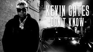 Kevin Gates - Don't Know | Shot by @DGainzBeats