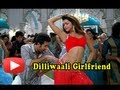 Dilliwaali Girlfriend - Yeh Jawaani Hai Deewani New Song Out!