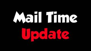 Mail Time Update + New Schedule