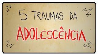 getlinkyoutube.com-5 TRAUMAS DA ADOLESCÊNCIA