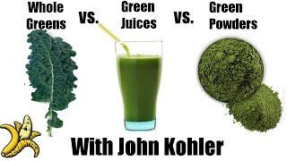 Whole Greens vs. Green Juices vs. Green Powders w/ John Kohler