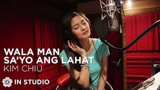 getlinkyoutube.com-KIM CHIU - Wala Man Sa'yo Ang Lahat (Recording Session)