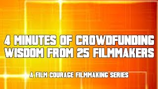 4 Minutes Of Crowdfunding Wisdom From 25 Filmmakers