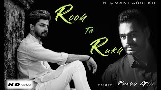Rooh Te Rukh | Prabh Gill | Latest song 2018 | Mani Aoulkh Filmmaking and Photography