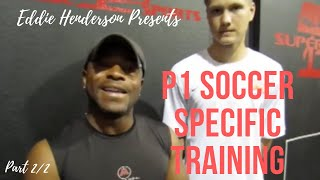 P1 Soccer Specific Training with Eddie Henderson (Part 2/2)