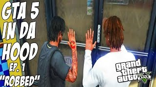 getlinkyoutube.com-GTA 5 In Da Hood Ep. 1 - Robbed [HD]